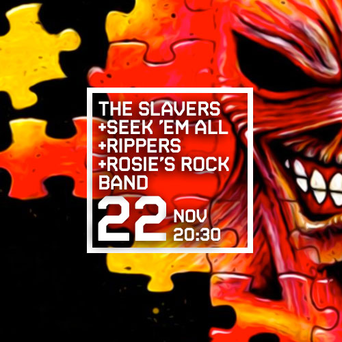 THE SLAVERS +SEEK 'EM ALL +RIPPERS +ROSIE'S ROCK BAND
