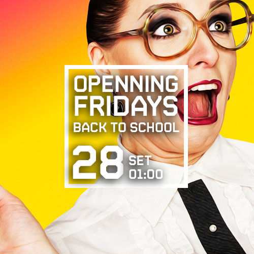 OPENNING FRIDAYS - BACK TO SCHOOL